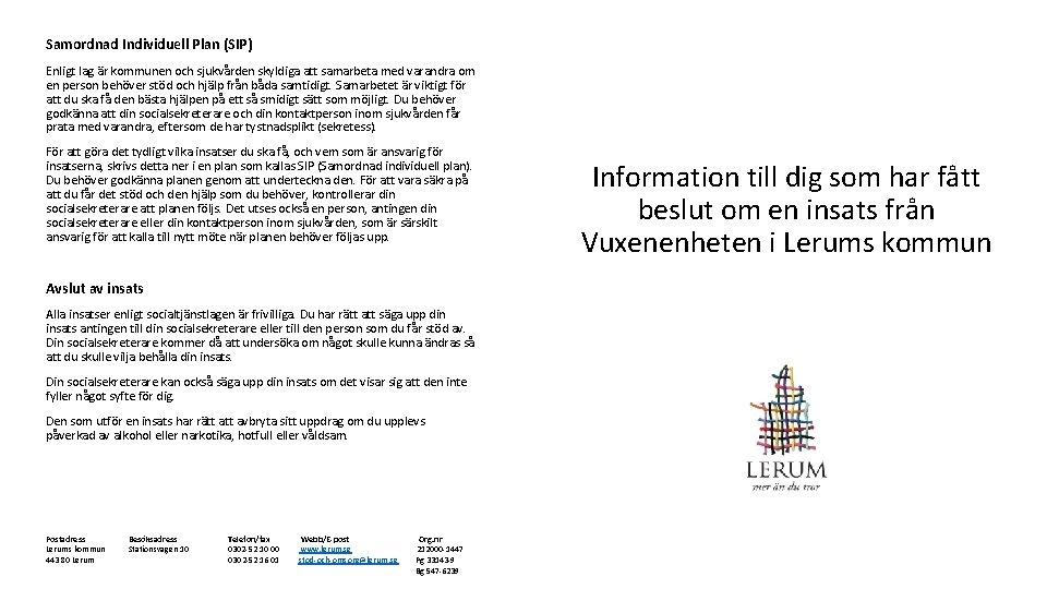 Samordnad Individuell Plan (SIP) Enligt lag är kommunen och sjukvården skyldiga att samarbeta med