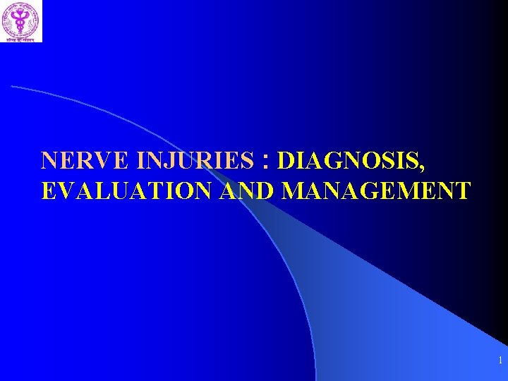 NERVE INJURIES : DIAGNOSIS, EVALUATION AND MANAGEMENT 1