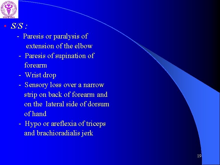 • S/S : - Paresis or paralysis of extension of the elbow -
