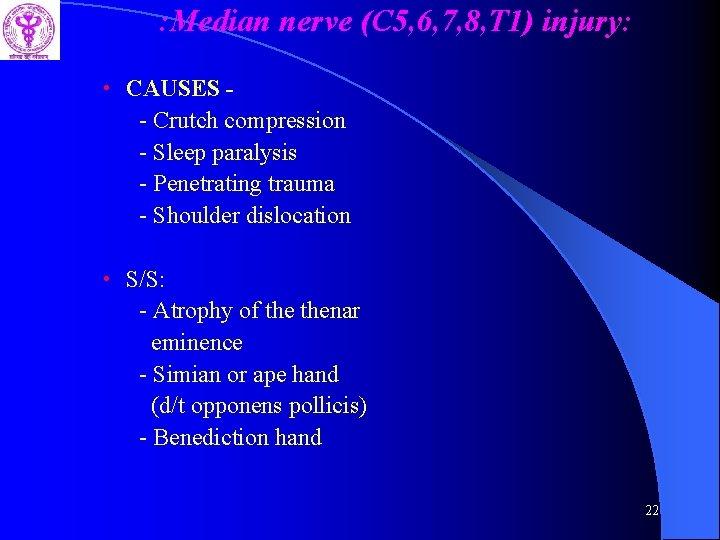 : Median nerve (C 5, 6, 7, 8, T 1) injury: • CAUSES -