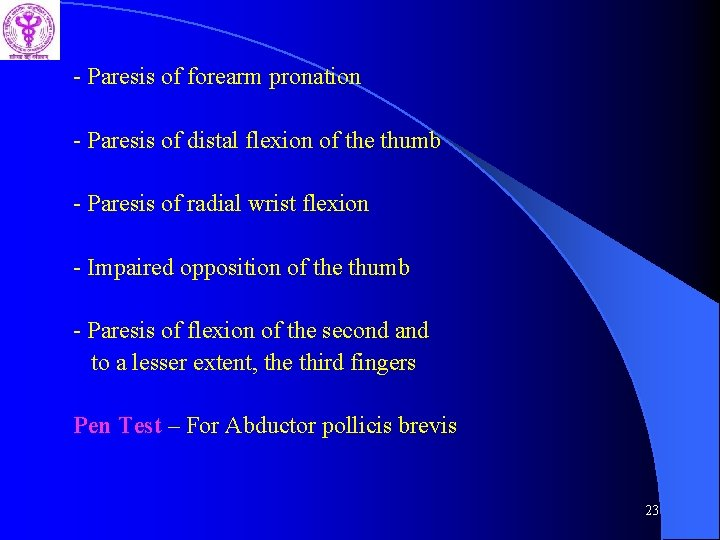 - Paresis of forearm pronation - Paresis of distal flexion of the thumb -
