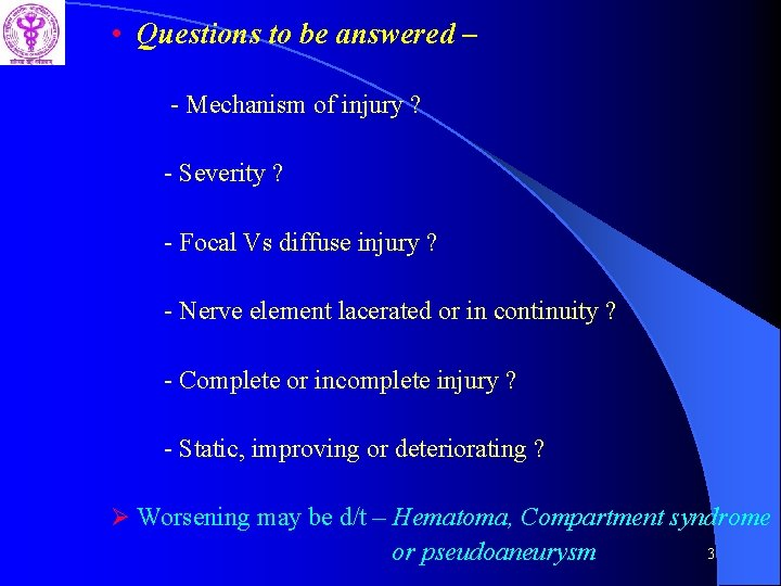• Questions to be answered – - Mechanism of injury ? - Severity