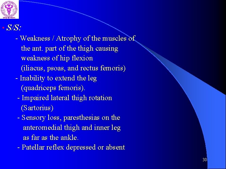 • S/S: - Weakness / Atrophy of the muscles of the ant. part