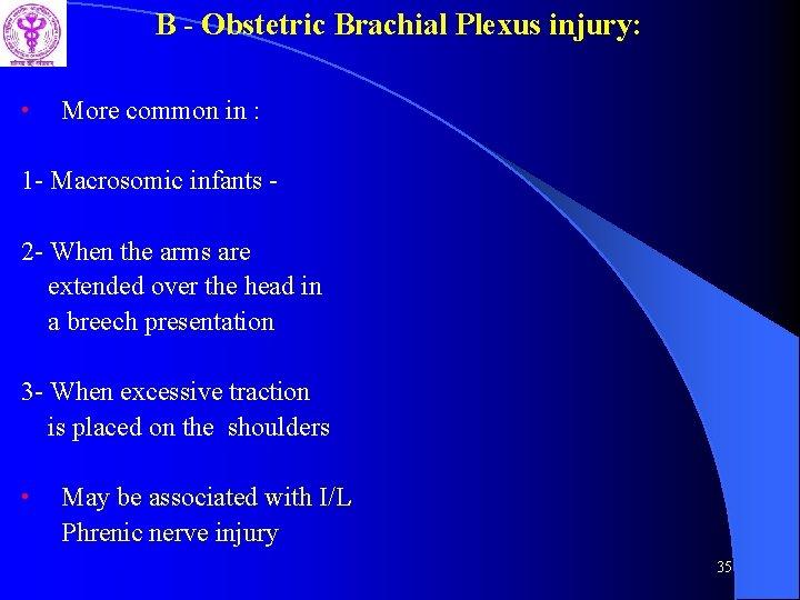 B - Obstetric Brachial Plexus injury: • More common in : 1 - Macrosomic