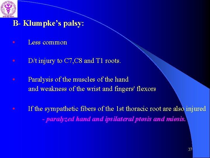 B- Klumpke's palsy: • Less common • D/t injury to C 7, C 8
