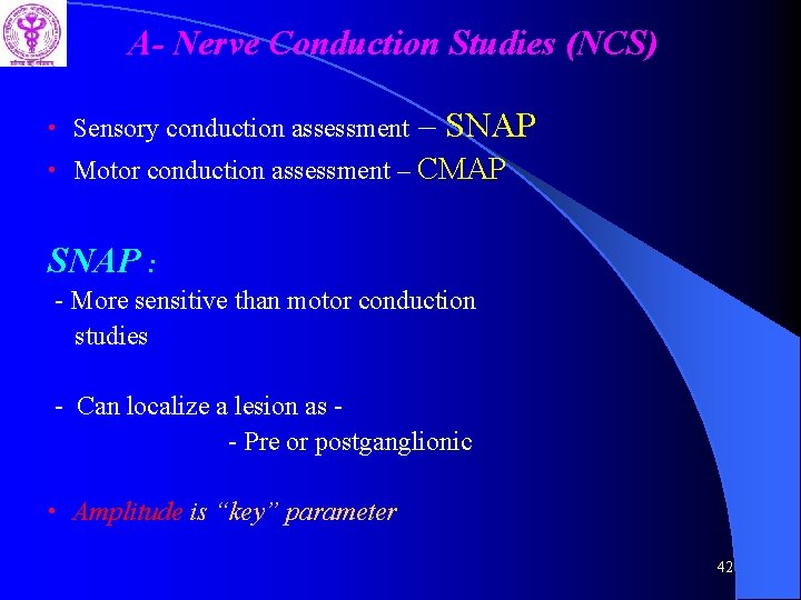 A- Nerve Conduction Studies (NCS) • Sensory conduction assessment – SNAP • Motor conduction