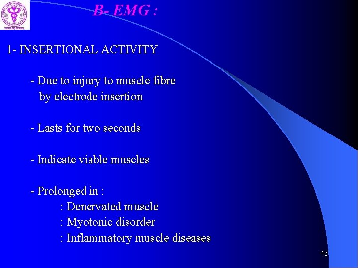 B- EMG : 1 - INSERTIONAL ACTIVITY - Due to injury to muscle fibre