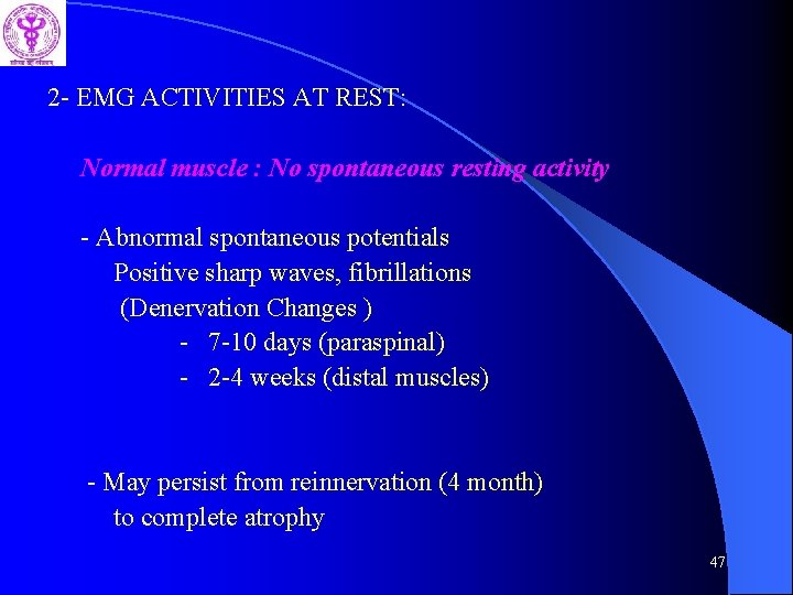 2 - EMG ACTIVITIES AT REST: Normal muscle : No spontaneous resting activity -