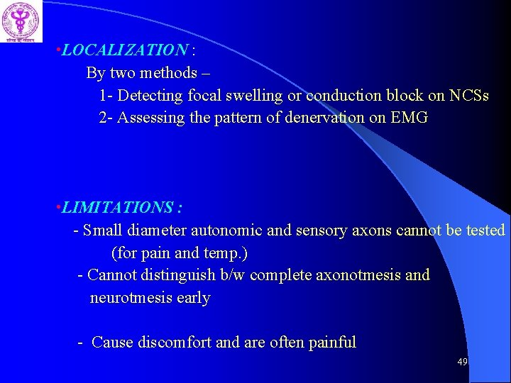 • LOCALIZATION : By two methods – 1 - Detecting focal swelling or