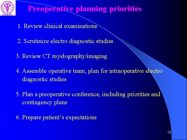 Preoperative planning priorities 1. Review clinical examinations 2. Scrutinize electro diagnostic studies 3. Review