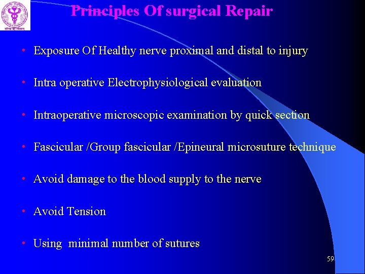 Principles Of surgical Repair • Exposure Of Healthy nerve proximal and distal to injury