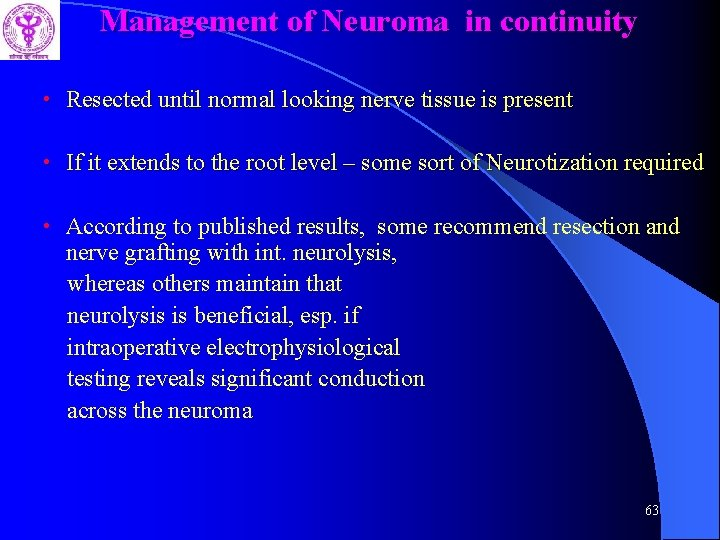 Management of Neuroma in continuity • Resected until normal looking nerve tissue is present