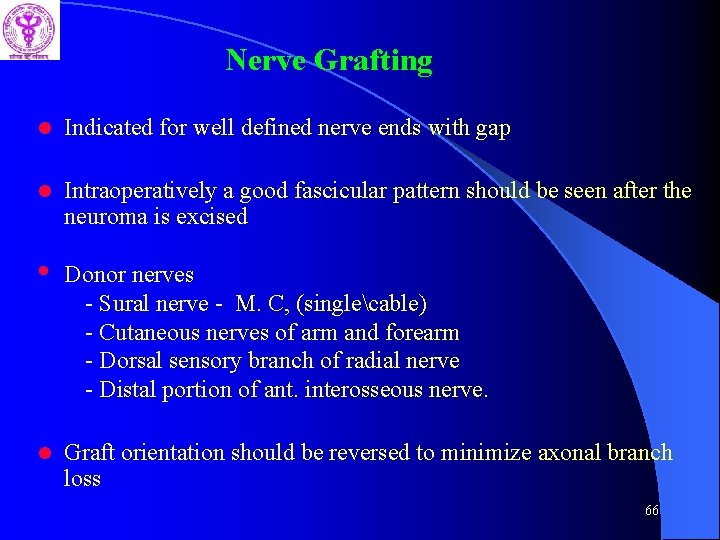 Nerve Grafting l Indicated for well defined nerve ends with gap l Intraoperatively a