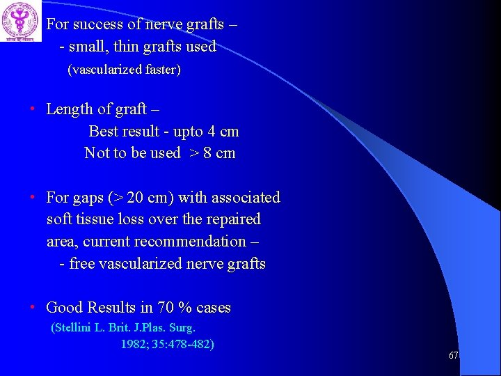 • For success of nerve grafts – - small, thin grafts used (vascularized