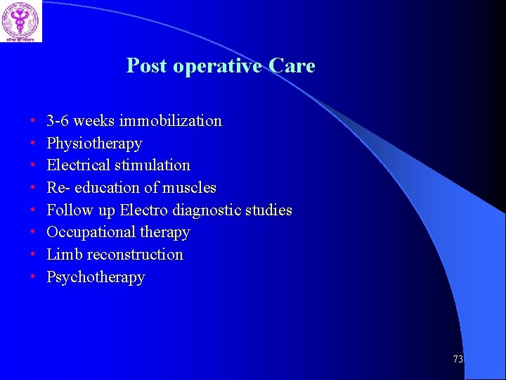 Post operative Care • • 3 -6 weeks immobilization Physiotherapy Electrical stimulation Re- education