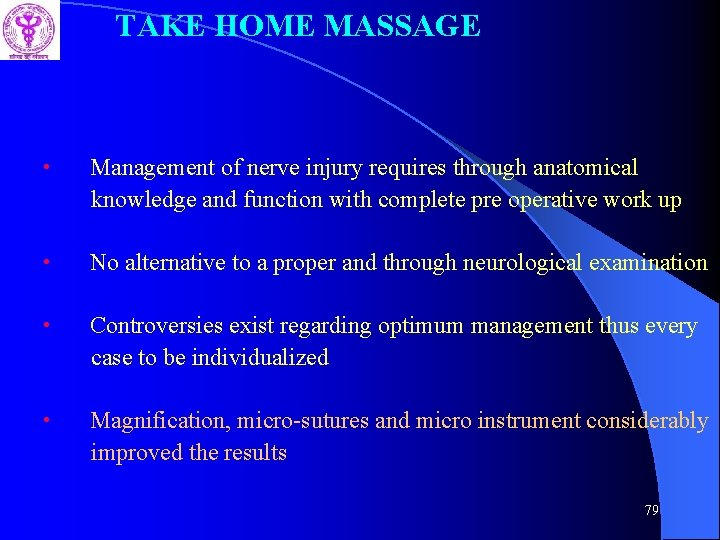 TAKE HOME MASSAGE • Management of nerve injury requires through anatomical knowledge and function
