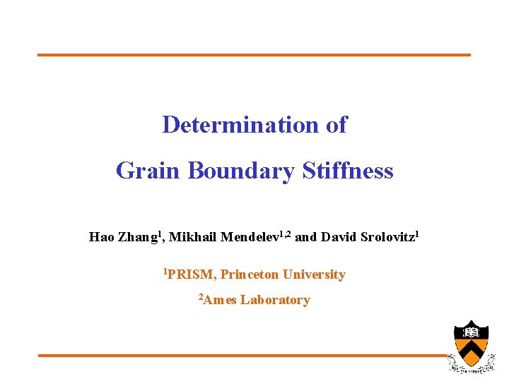 Determination of Grain Boundary Stiffness Hao Zhang 1, Mikhail Mendelev 1, 2 and David