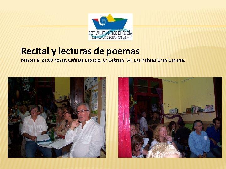 Recital y lecturas de poemas Martes 6, 21: 00 horas, Café De Espacio, C/