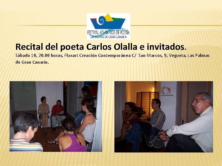 Recital del poeta Carlos Olalla e invitados. Sábado 10, 20. 00 horas, Fluxart Creación