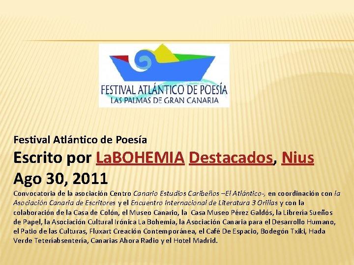 Festival Atlántico de Poesía Escrito por La. BOHEMIA Destacados, Nius Ago 30, 2011 Convocatoria