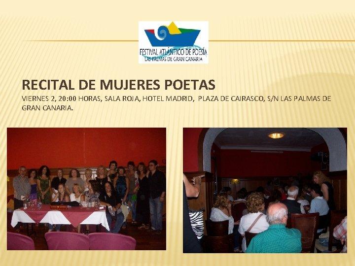 RECITAL DE MUJERES POETAS VIERNES 2, 20: 00 HORAS, SALA ROJA, HOTEL MADRID, PLAZA