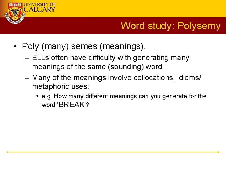 Word study: Polysemy • Poly (many) semes (meanings). – ELLs often have difficulty with