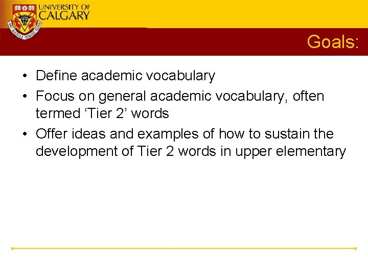 Goals: • Define academic vocabulary • Focus on general academic vocabulary, often termed 'Tier
