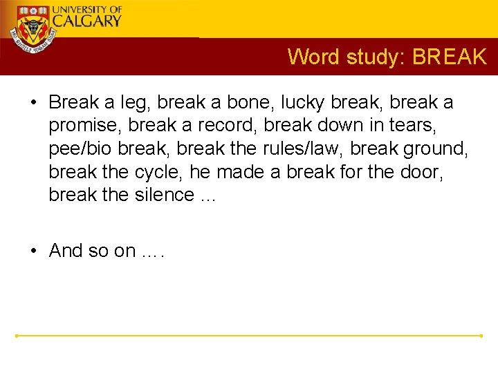 Word study: BREAK • Break a leg, break a bone, lucky break, break a