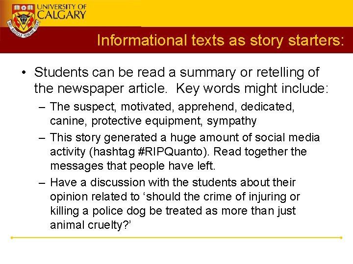 Informational texts as story starters: • Students can be read a summary or retelling