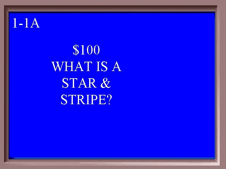1 -1 A 1 - 100 1 -100 A $100 WHAT IS A STAR