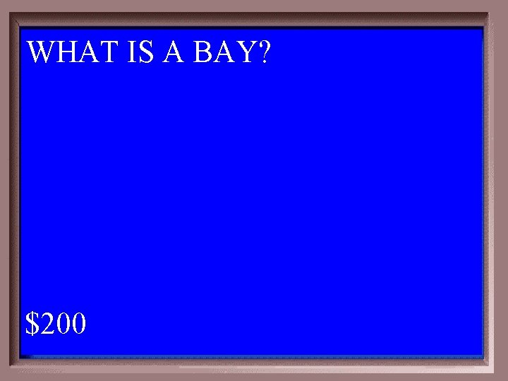 WHAT IS A BAY? 1 - 100 2 -200 A $200