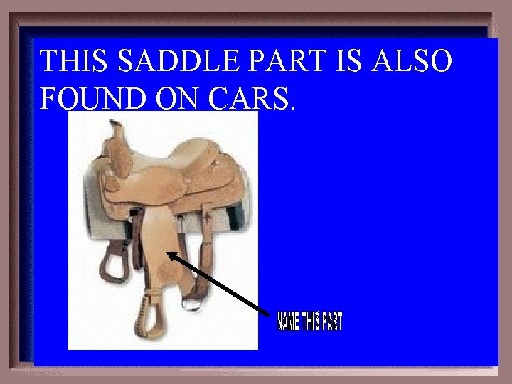 THIS SADDLE PART IS ALSO FOUND ON CARS. 3 -300