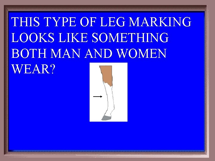 THIS TYPE OF LEG MARKING LOOKS LIKE SOMETHING BOTH MAN AND WOMEN WEAR? 5