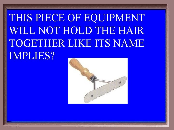 THIS PIECE OF EQUIPMENT WILL NOT HOLD THE HAIR TOGETHER LIKE ITS NAME IMPLIES?