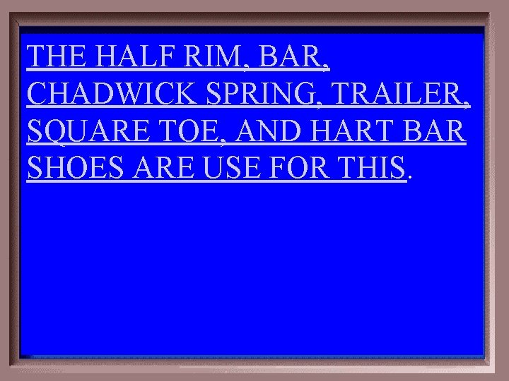 THE HALF RIM, BAR, CHADWICK SPRING, TRAILER, SQUARE TOE, AND HART BAR SHOES ARE