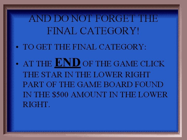 AND DO NOT FORGET THE FINAL CATEGORY! • TO GET THE FINAL CATEGORY: •