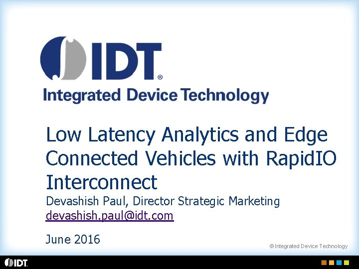 Low Latency Analytics and Edge Connected Vehicles with Rapid. IO Interconnect Devashish Paul, Director