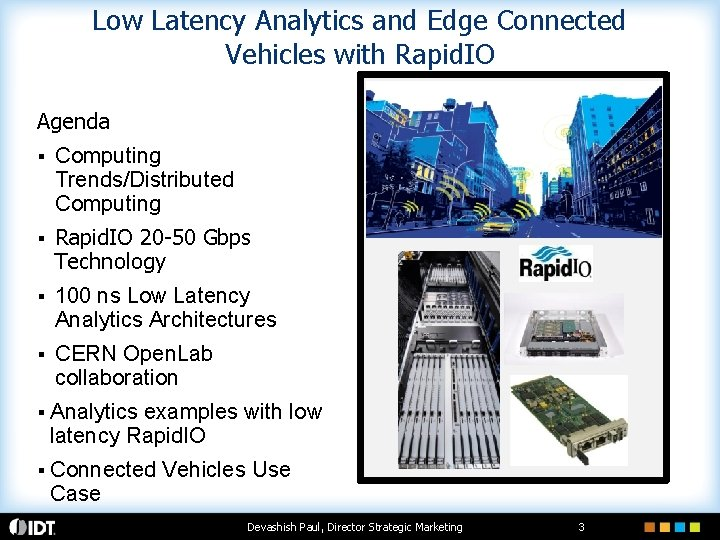 Low Latency Analytics and Edge Connected Vehicles with Rapid. IO Agenda § Computing Trends/Distributed