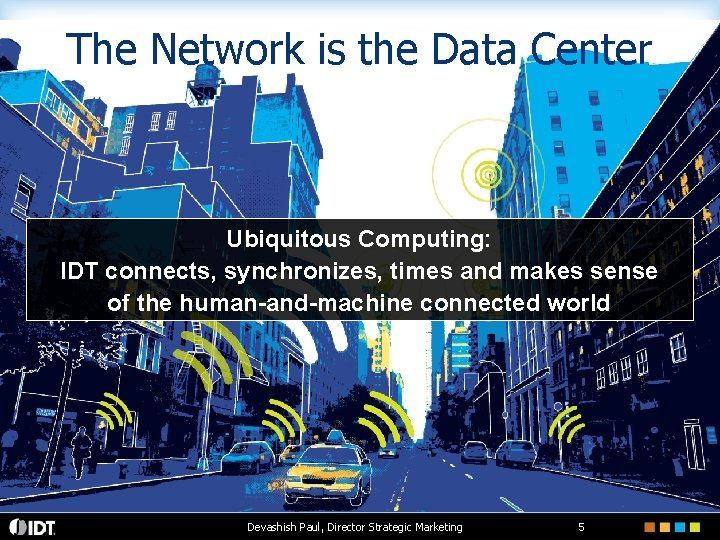 The Network is the Data Center Ubiquitous Computing: IDT connects, synchronizes, times and makes