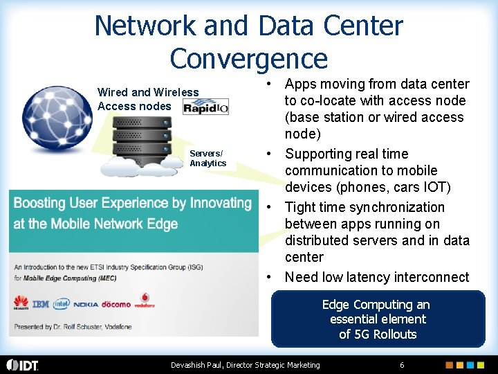 Network and Data Center Convergence Wired and Wireless Access nodes Servers/ Analytics • Apps