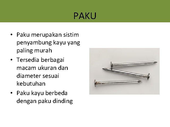 PAKU • Paku merupakan sistim penyambung kayu yang paling murah • Tersedia berbagai macam