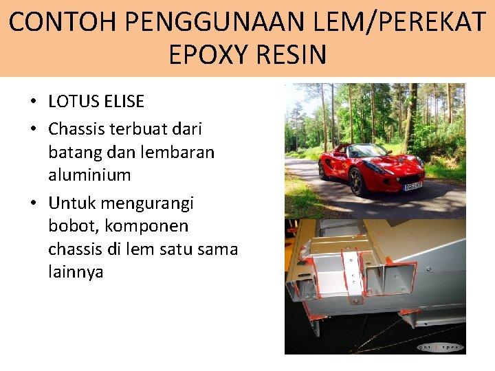 CONTOH PENGGUNAAN LEM/PEREKAT EPOXY RESIN • LOTUS ELISE • Chassis terbuat dari batang dan