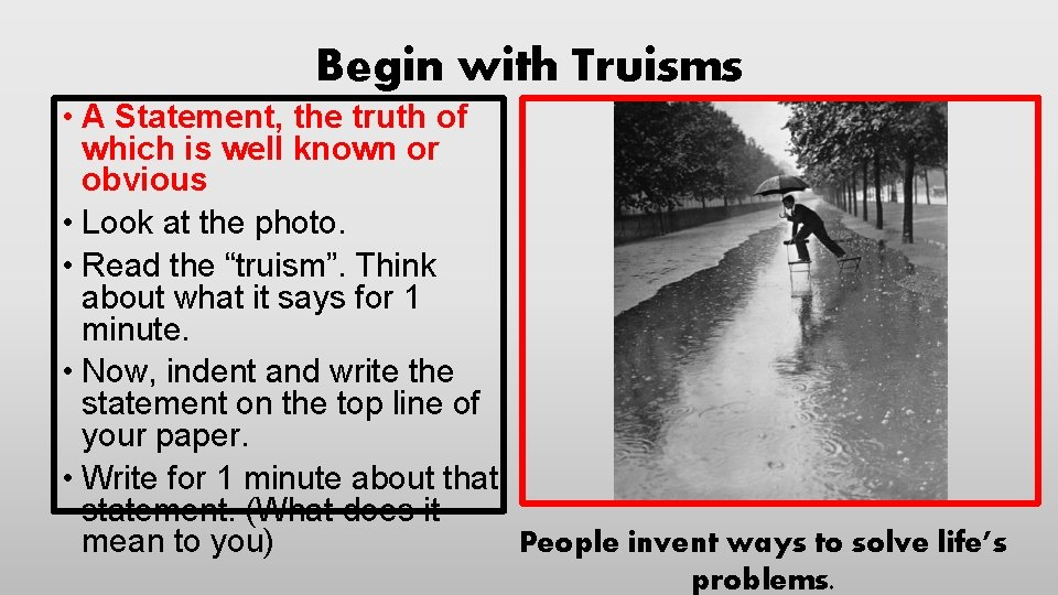 Begin with Truisms • A Statement, the truth of which is well known or