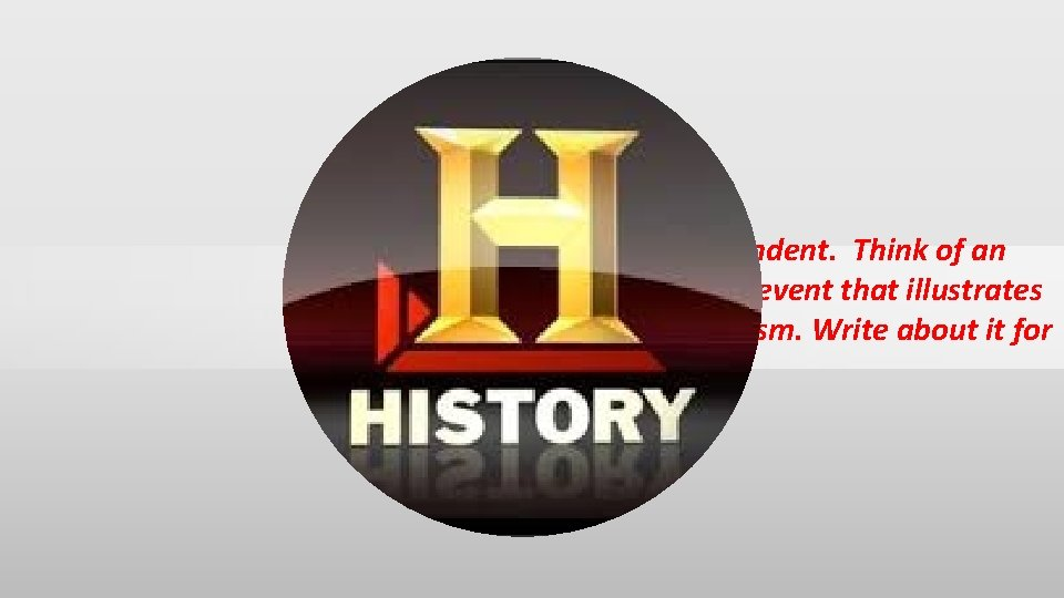 Skip a line and indent. Think of an historical figure or event that illustrates