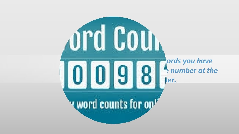 Count all the words you have written. Put the number at the top of