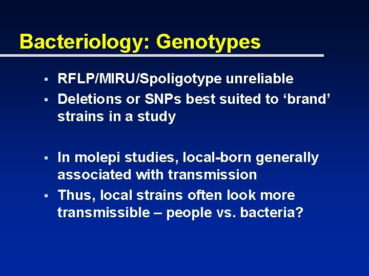 Bacteriology: Genotypes § § RFLP/MIRU/Spoligotype unreliable Deletions or SNPs best suited to 'brand' strains