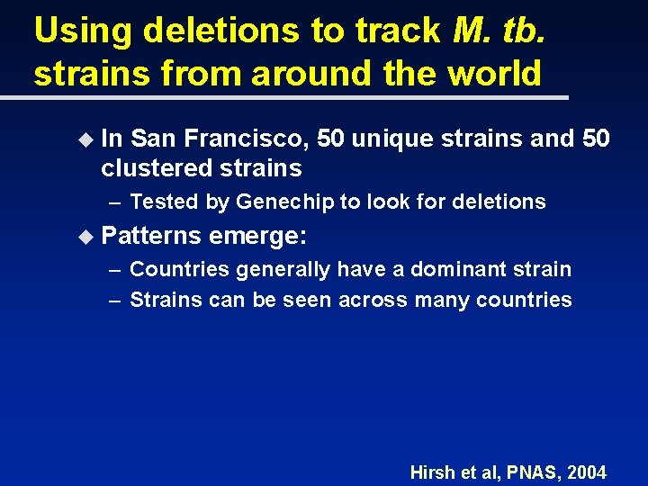 Using deletions to track M. tb. strains from around the world u In San