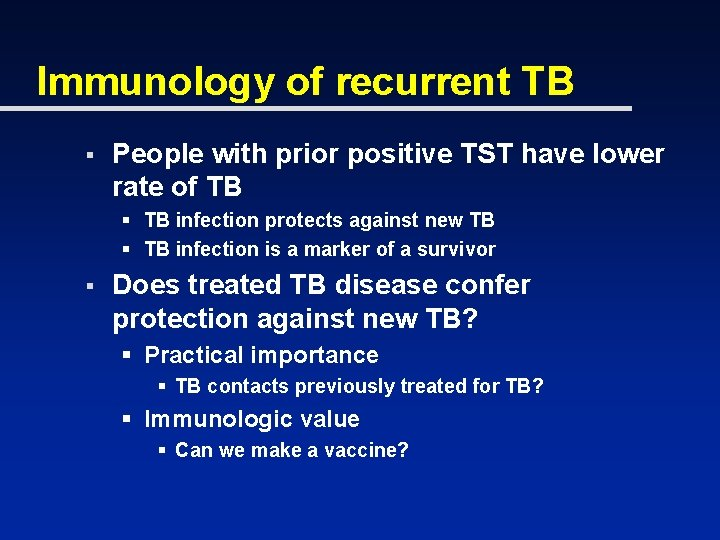 Immunology of recurrent TB § People with prior positive TST have lower rate of
