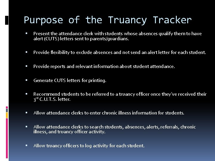 Purpose of the Truancy Tracker Present the attendance clerk with students whose absences qualify