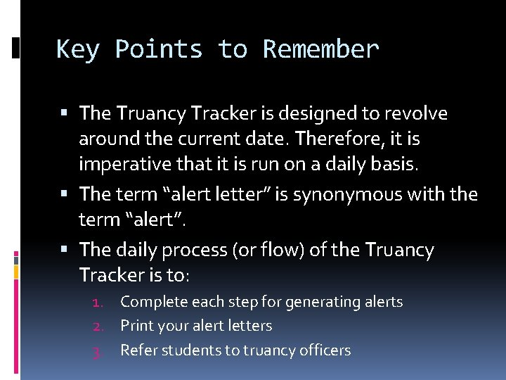 Key Points to Remember The Truancy Tracker is designed to revolve around the current